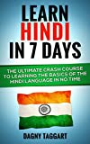 Hindi: Learn Hindi In 7 DAYS! - The Ultimate Crash Course to Learning the Basics of the Hindi Language In No Time (Hindi, India, French, Spanish, German, Italian, Chinese) (English Edition)