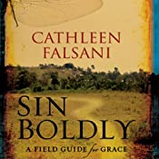 Sin Boldly: A Field Guide for Grace | [Cathleen Falsani]
