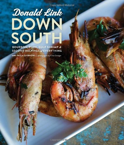 Down South: Bourbon, Pork, Gulf Shrimp & Second Helpings of Everything by Donald Link, Paula Disbrowe