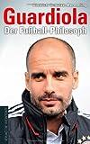 Guardiola: Der Fußball-Philosoph