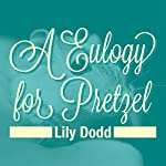 Eulogy for Pretzel | Lily Dodd