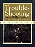 img - for By Seve Ballesteros - TROUBLE-SHOOTING (The Golf Masters Series) (1996-11-16) [Hardcover] book / textbook / text book