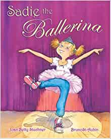 Sadie the Ballerina: Joan Betty; St-Aubin, Bruno Stuchner