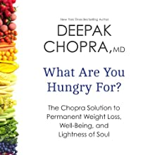 What Are You Hungry For?: The Chopra Solution to Permanent Weight Loss, Well-Being, and Lightness of Soul (       UNABRIDGED) by Deepak Chopra Narrated by Deepak Chopra
