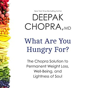 What Are You Hungry For?: The Chopra Solution to Permanent Weight Loss, Well-Being, and Lightness of Soul | [Deepak Chopra]