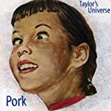 Pork by Taylor's Universe (1996-01-01)