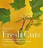 img - for By Edwina Von Gal Fresh Cuts: Unexpected Arrangements with Branches, Buds, and Blooms [Paperback] book / textbook / text book
