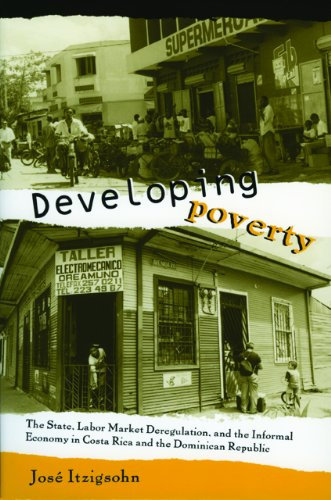 Developing Poverty: The State, Labor Market Deregulation, and the Informal Economy in Costa Rica and the Dominican Repub