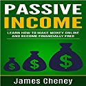 Passive Income: Learn How to Make Money Online and Become Financially Free Audiobook by James Cheney Narrated by Jim Raposa