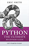Python: The Ultimate Beginners Guide: Start Coding Today (English Edition)