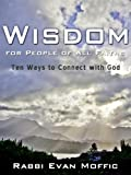 Wisdom for People of All Faiths: Ten Ways to Connect with God