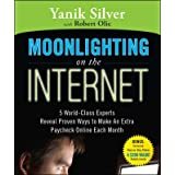 Moonlighting on the Internet: 5 World-Class Experts Reveal Proven Ways to Make Extra Cash ~ Yanik Silver