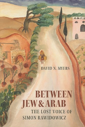 Between Jew and Arab: The Lost Voice of Simon Rawidowicz (Tauber Institute Series for the Study of European Jewry)