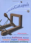 Amazon.com: The Art of the Catapult: Build Greek Ballistae, Roman Onagers, English Trebuchets, and More Ancient Artillery (9781556525261): William Gurstelle: Books