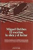 img - for Miguel Delibes : El Escritor, La Obra y El Lector : Actas Del V Congreso De Literatura Espa ola Contempor nea, Universidad De M laga, 12, 13, 14 y 15 ... literarios. Ensayo) (Spanish Edition) book / textbook / text book