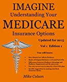 img - for Imagine Understanding Your Medicare Insurance Options: Updated for 2015 (Understanding & Maximizing Your Medicare & Related Insurance Options) book / textbook / text book