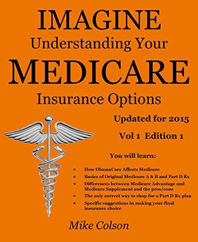 Imagine Understanding Your Medicare Insurance Options: Updated For 2015 (Understanding & Maximizing Your Medicare & Related Insurance Options)