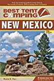 Monte Russ Parr Best Tent Camping: New Mexico: Your Car-Camping Guide to Scenic Beauty, the Sounds of Nature, and an Escape from Civilization