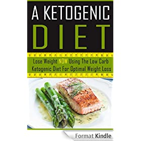 A Ketogenic Diet - Lose Weight NOW Using The Low Carb Ketogenic Diet For Optimal Weight Loss: Optimal Weight Loss (Optimal Weight Loss, Lose Weight NOW, ... Rapid Weight Loss Book 15) (English Edition)
