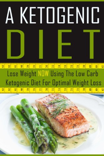 A Ketogenic Diet - Lose Weight NOW Using The Low Carb Ketogenic Diet For Optimal Weight Loss ...