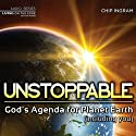 Unstoppable: God's Agenda for Planet Earth (Including You) Lecture by Chip Ingram Narrated by Chip Ingram