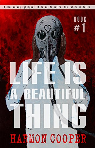 Free Kindle Book : Life is a Beautiful Thing: (Book One) (Cyberpunk Science Fiction Series)