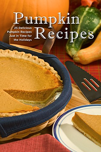 Pumpkin Recipes: 25 Pumpkin Recipes Just in Time for the Holidays by Sarah L