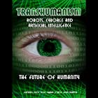 Transhumanism: Robots, Cyborgs and Artificial Intelligence Hörbuch von Kevin Warwick, Noel Sharky Gesprochen von: Kevin Warwick, Noel Sharky, Nick Margerrison