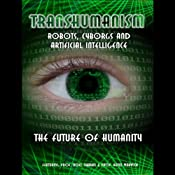 Transhumanism: Robots, Cyborgs and Artificial Intelligence | [Kevin Warwick, Noel Sharky]
