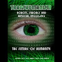 Transhumanism: Robots, Cyborgs and Artificial Intelligence (       UNABRIDGED) by Kevin Warwick, Noel Sharky Narrated by Nick Margerrison, Kevin Warwick, Noel Sharky