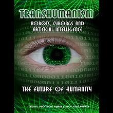 Transhumanism: Robots, Cyborgs and Artificial Intelligence | Livre audio Auteur(s) : Kevin Warwick, Noel Sharky Narrateur(s) : Kevin Warwick, Noel Sharky, Nick Margerrison