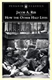Image of How the Other Half Lives: Studies Among the Tenements of New York