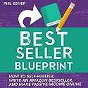 Best Seller Blueprint: How to Self-Publish, Write an Amazon Best Seller, and Make Passive Income Online Hörbuch von Phil Ebiner Gesprochen von: Phil Ebiner