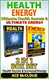 Health: Energy: Ultimate Health Secrets & Ultimate Energy: 2 in 1 Box Set: Health Secrets & Increased Energy (Healthy Living, Health Secrets, More Energy, Natural Energy, Health)