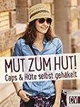 Mut zum Hut!: Caps & H�te selbst geh�...