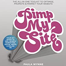 Pimp My Site: Your DIY Guide to SEO, Search Marketing, Social Media and Online PR (       UNABRIDGED) by Paula Wynne Narrated by Emma Powell