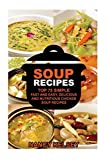 Soup Recipes: Top 75 Simple, Fast and Easy, Delicious and Nutritious Chicken Soup Recipes