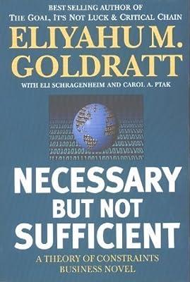 Necessary But Not Sufficient by Goldratt, Eliyahu M., Schragenheim, Eli, Ptak, Carol A. published by North River Press (2000)