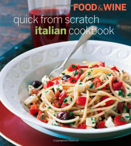 Food & Wine Quick From Scratch Italian Cookbook by Editors of Food & Wine