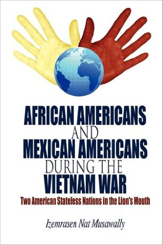 Izemrasen Nat Musawally - African Americans and Mexican Americans during the Vietnam War: Two American Stateless Nations in the Lion's Mouth (English Edition)