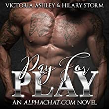 Pay for Play: Alphachat.com, Book 1 Audiobook by Victoria Ashley, Hilary Storm Narrated by Kai Kennicott, Wen Ross