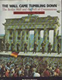img - for The Wall Came Tumbling Down: The Berlin Wall and the Fall of Communism book / textbook / text book