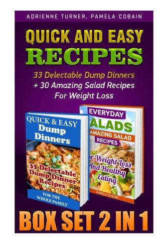 Quick and Easy Recipes BOX SET 2 IN 1: 33 Delectable Dump Dinners + 30 Amazing Salad Recipes For Weight Loss: (Cooking Light, Recipe Books, Dump ... Cooking, Easy Cooking, Diets) (Volume 2) by Adrienne Turner, Pamela Cobain