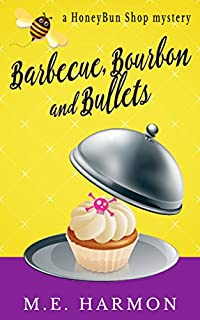 Barbecue, Bourbon And Bullets: A Honeybun Shop Mystery by M.E. Harmon ebook deal