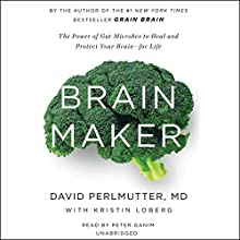 Brain Maker: The Power of Gut Microbes to Heal and Protect Your Brain - for Life (       UNABRIDGED) by David Perlmutter, Kristin Loberg Narrated by Peter Ganim
