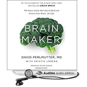 Brain Maker - The Power of Gut Microbes to Heal and Protect Your Brain–for Life - David Perlmutter, Kristin Loberg
