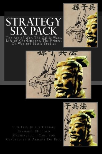 Strategy Six Pack: The Art of War, The Gallic Wars, Life of Charlemagne, The Prince, On War and Battle Studies by Sun Tzu (2015-03-27)