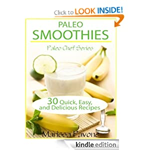 Paleo Smoothies: 30 Easy, Quick, and Delicious Paleo Smoothies to Help You Lose Weight