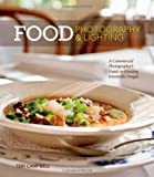 Teri Campbell Food Photography & Lighting: A Commercial Photographer's Guide to Creating Irresistible Images