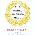 The World America Made (       UNABRIDGED) by Robert Kagan Narrated by Robertson Dean